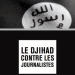 Un an après Charlie : RSF publie son rapport «Le djihad contre les journalistes»